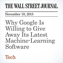 Why Google Is Willing to Give Away Its Latest Machine-Learning Software Other by Alistair Barr Narrated by Alexander Quincy
