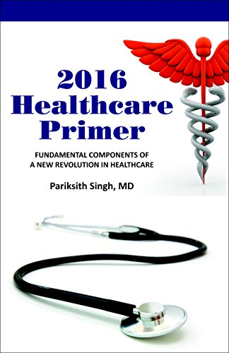 2016 Healthcare Primer: Fundamental Components of a New Revolution in Healthcare