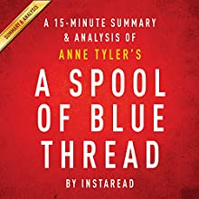 A Spool of Blue Thread by Anne Tyler: A 15-Minute Summary & Analysis (       UNABRIDGED) by Instaread Narrated by Jason P. Hilton