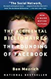 By Ben Mezrich: The Accidental Billionaires: The Founding of Facebook: A Tale of Sex, Money, Genius and Betrayal First (1st) Edition