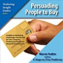 Persuading People to Buy: Insights on Marketing Psychology That Pay Off for Your Company, Professional Practice or Nonprofit Organization (       UNABRIDGED) by Marcia Yudkin Narrated by Marcia Yudkin