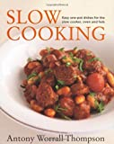 Antony's Slow Cooking: 100 easy recipes for the slow cooker, the oven and the hob Antony Worrall Thompson