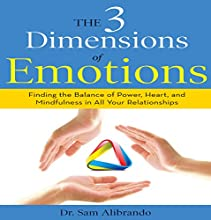 The 3 Dimensions of Emotions: Finding the Balance of Power, Heart, and Mindfulness in All of Your Relationships Audiobook by Dr. Sam Alibrando Narrated by Don Hagen