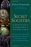 img - for Secret Societies: Gardiner's Forbidden Knowledge: Revelations About the Freemasons, Templars, Illuminati, Nazis, and the Serpent Cults book / textbook / text book
