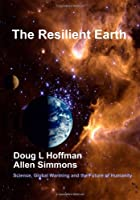 The Resilient Earth: Science, Global Warming and the Fate of Humanity