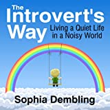 The Introverts Way: Living a Quiet Life in a Noisy World