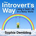 The Introvert's Way: Living a Quiet Life in a Noisy World (       UNABRIDGED) by Sophia Dembling Narrated by Rose Itzcovitz