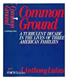 Common Ground: A Turbulent Decade in the Lives of Three American Families (0394411501) by Lukas, J. Anthony