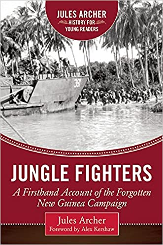 Jungle Fighters: A Firsthand Account of the Forgotten New Guinea Campaign (Jules Archer History for Young Readers)