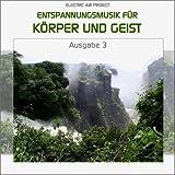 """Entspannungsmusik f�r K�rper und Geist 3 (f�r Meditation, Tiefenentspannung und Wellness f�r die Seele)von """"Electric Air Project"""""""