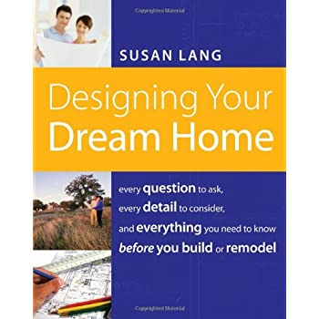 Top Designing Your Dream Home Everything