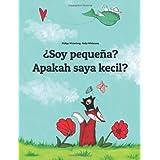 ¿Soy pequeña? Apakah saya kecil?: Libro infantil ilustrado español-indonesio (Edición bilingüe)