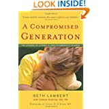 A Compromised Generation: The Epidemic of Chronic Illness in America's Children by Beth Lambert and Victoria Kobliner