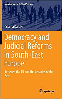 Democracy And Judicial Reforms In South-East Europe: Between The EU And The Legacies Of The Past (Contributions To Political Science)