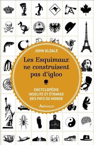 Les esquimaux ne construisent pas d'igloo : encyclopédie insolite et étrange des pays du monde