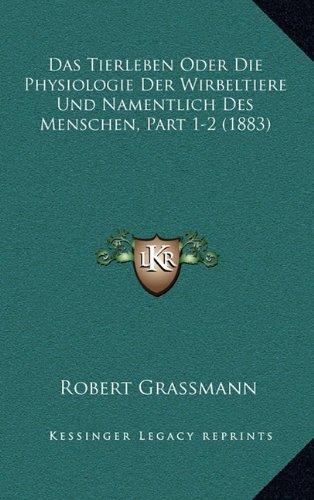 Das Tierleben Oder Die Physiologie Der Wirbeltiere Und Namentlich Des Menschen, Part 1-2 (1883)