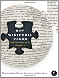 How Wikipedia Works: And How You Can Be a Part of It (159327176X) by Phoebe Ayers