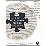 How Wikipedia Works: And How You Can Be a Part of It ~ Phoebe Ayers