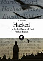 Hacked: The Tabloid Scandal That Rocked Britain Front Cover