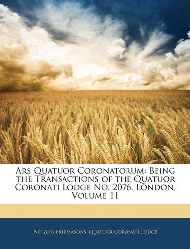 Ars Quatuor Coronatorum: Being the Transactions of the Quatuor Coronati Lodge No. 2076, London, Volume 11