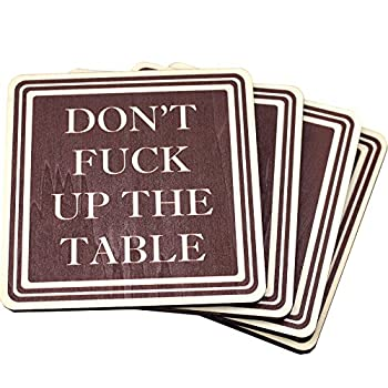 Don Fuck Up The Table Wood Drink Coasters - Great Housewarming Gift - Stocking Stuffer - Funny Christmas Gift - Made in USA - by Wooden Shoe Designs - SET OF 4