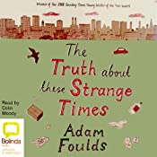 The Truth About These Strange Times | [Adam Foulds]