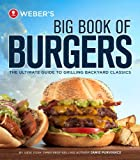 Webers Big Book of Burgers: The Ultimate Guide to Grilling Backyard Classics