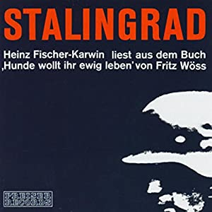 Stalingrad. Heinz Fischer-Karwin liest aus Hunde wollt ihr ewig leben Hörbuch