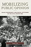 img - for Mobilizing Public Opinion: Black Insurgency and Racial Attitudes in the Civil Rights Era (Studies in Communication, Media, and Public Opinion) book / textbook / text book
