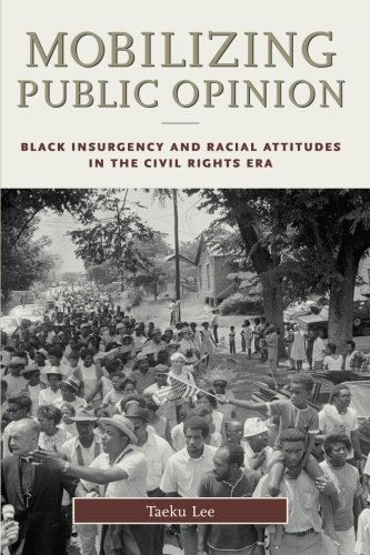 Mobilizing Public Opinion: Black Insurgency And Racial Attitudes In The Civil Rights Era (Studies in Communication, Media, and Public Opinion)