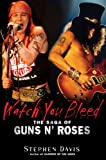 Watch You Bleed: The Saga of Guns N\' Roses