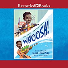Whoosh!: Lonnie Johnson's Super-Soaking Stream of Inventions Audiobook by Chris Barton Narrated by J. D. Jackson
