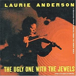 Laurie Anderson - The Ugly One With The Jewels And Other Stories (A Reading Fr