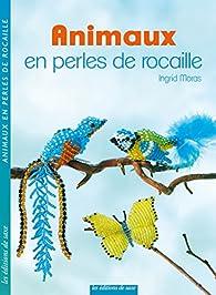 Animaux en perles de rocaille - Ingrid Moras - Babelio