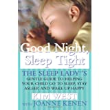 Good Night Sleep Tight: The Sleep Lady's Gentle Guide to Helping Your Child Go to Sleep, Stay Asleep, and Wake Up Happy ~ Kim West