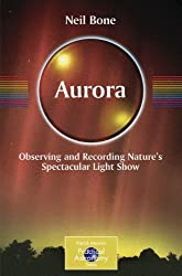 Aurora: Observing and Recording Nature's Spectacular Light Show (The Patrick Moore Practical Astronomy Series)