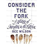 [( Consider the Fork: A History of Invention in the Kitchen )] [by: Bee Wilson] [Oct-2012] Bee Wilson