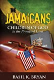 Basil K. Bryan The Jamaicans: Children of God in the Promised Land