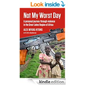 Not My Worst Day: A personal journey through violence in the Great Lakes Region of Africa