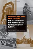 Bringing the Dark Past to Light: The Reception of the Holocaust in Postcommunist Europe