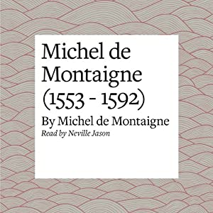 Michel de Montaigne (1553 - 1592) Audiobook