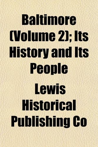 Baltimore: Its History and Its People, Volume 2 Lewis Historical Publishing Co