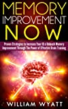 img - for Memory Improvement NOW: Proven Strategies to Increase Your IQ & Unleash Memory Improvement Through the Power of Effective Brain Training (Memory Improvement, ... Training, Neuro Linguistic Programming, NLP) book / textbook / text book