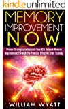 Memory Improvement: NOW! Proven Strategies to Increase Your IQ & Unleash Memory Improvement Through the Power of Effective Brain Training (Memory Improvement, ... Neuro Linguistic Programming, NLP)