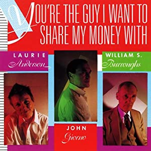 You're the Guy I Want to Share My Money With - Laurie Anderson, Anderson/Giorno/Burroughs