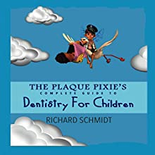 Plaque Pixie's Complete Guide to Dentistry for Children (       UNABRIDGED) by Richard Schmidt Narrated by Angela Grayden