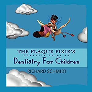 Plaque Pixie's Complete Guide to Dentistry for Children Audiobook