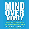 Mind over Money: Overcoming the Money Disorders That Threaten Our Financial Health (       UNABRIDGED) by Brad Klontz, Ted Klontz Narrated by Brad Klontz