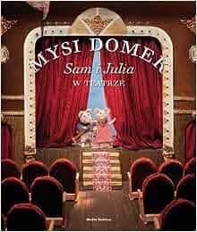 Mysi domek Sam i Julia w teatrze: 9788372788283: Amazon.com: Books