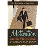 Motivation and the Professional African American Womanby Dr. Lawanda S. Rutledge